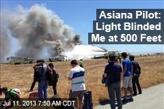 Asiana Pilot: Light Blinded Me at 500 Ft.