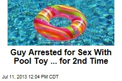 Guy Arrested for Sex With Pool Toy ... for 2nd Time