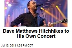 Dave Matthews Hitchhikes to His Own Concert