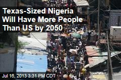 Texas-Sized Nigeria Will Have More People Than US by 2050