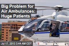 Big Problem for Air Ambulances: Super-Sized Patients