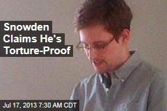 Snowden Claims He's Torture-Proof