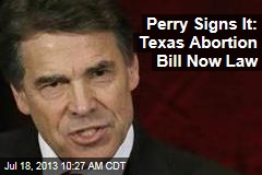Perry Signs It: Texas Abortion Bill Now Law