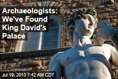 Archeologists: We've Discovered King David's Palace