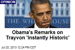 Obama's Remarks on Trayvon 'Instantly Historic'