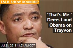 'That's Me:' Dems Laud Obama on Trayvon