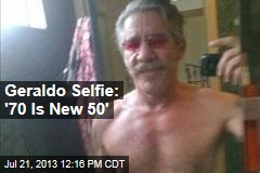Geraldo Selfie: '70 Is New 50'