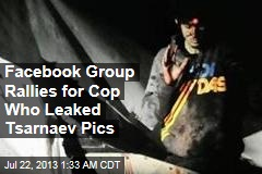 Facebook Group: Save Cop Who Leaked 'Real' Tsarnaev Photos