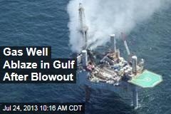 Gas Well Ablaze in Gulf After Blowout