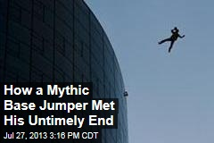 How a Mythic Base Jumper Met His Untimely End