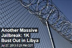 Another Massive Jailbreak: 1K Bust Out in Libya