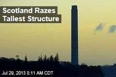Scotland Razes Tallest Structure