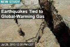 Earthquakes Tied to Global-Warming Gas