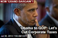 Obama to GOP: Let's Cut Corporate Taxes
