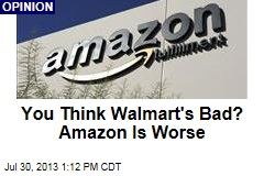 You Think Walmart's Bad? Amazon Is Worse