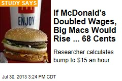 If McDonald's Doubled Wages, Big Macs Rise ... 68 Cents
