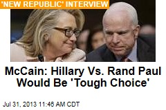 McCain: Hillary Vs. Rand Paul Would Be 'Tough Choice'