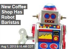 New Coffee Shop Has Robot Baristas