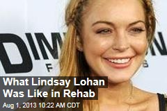 What Lindsay Lohan Was Like in Rehab