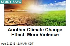 Another Climate Change Effect: More Violence