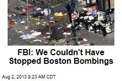 FBI: We Couldn't Have Stopped Boston Bombings