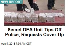 Secret DEA Unit Tips Off Police, Requests Cover-Up