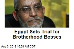 Egypt Sets Trial for Brotherhood Bosses