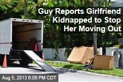 Guy Reports Girlfriend Kidnapped to Stop Her Moving Out