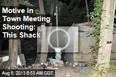 Motive in Town Meeting Shooting: This Shack