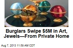 Burglars Swipe $5M in Art, Jewels—From Private Home