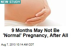 9 Months May Not Be 'Normal' Pregnancy, After All