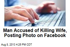 Man Allegedly Kills Wife, Posts Death Pic on Facebook