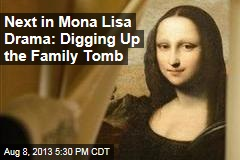 Next in Mona Lisa Drama: Digging Up the Family Tomb
