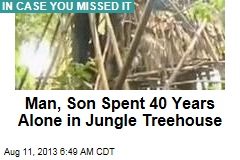 Man, Son Spent 40 Years Alone in Jungle Treehouse