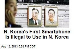 N. Korea's First Smartphone is Illegal to Use in N. Korea