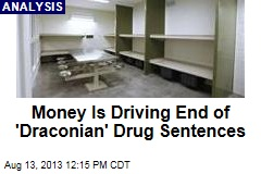 Money Is Driving End of 'Draconian' Drug Sentences