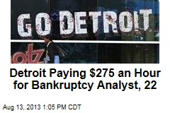 Detroit Paying $275 an Hour for Bankruptcy Analyst, 22