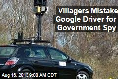 Villagers Fear Google Driver Is Government Spy