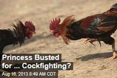 Princess Busted for ... Cockfighting?