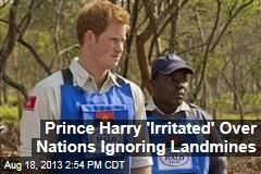 Prince Harry 'Irritated' Over Nations Ignoring Landmines