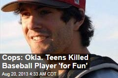 Cops: Okla. Teens Killed Baseball Player 'for Fun'