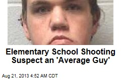 School Shooting Suspect 'Average Guy'