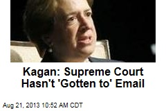 Kagan: Supreme Court Hasn't 'Gotten to' Email