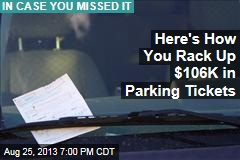 Here's How You Rack Up $106K in Parking Tickets