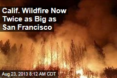 Calif. Wildfire Now Twice as Big as San Francisco