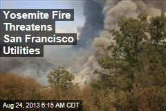 Yosemite Fire Threatens San Francisco Utilities