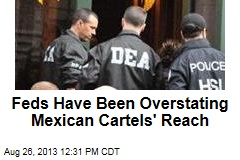 Feds Have Been Overstating Mexican Cartels' Reach