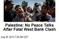 Palestine: No Peace Talks After Fatal West Bank Clash