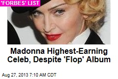 Madonna Highest-Earning Celeb, Despite 'Flop' Album