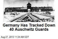Germany Has Tracked Down 40 Auschwitz Guards